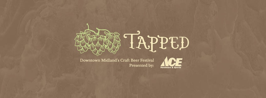 Tapped - Downtown Midland's Craft Beer Festival presented by Ace Hardware & Sports